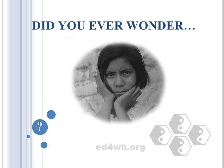 ed4wb.org DID YOU EVER WONDER…