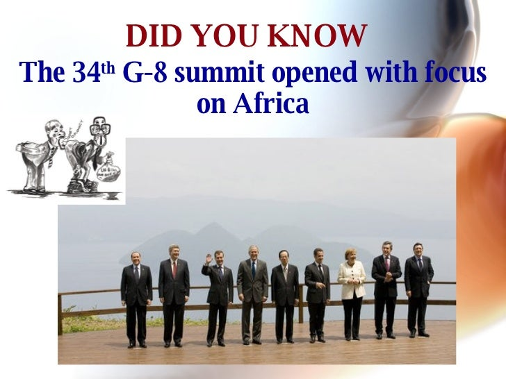 DID YOU KNOW The 34 th  G-8 summit opened with focus on Africa