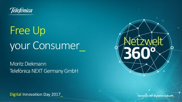Gestalter der digitalen Zukunft_ Free Up your Consumer_ MoritzDiekmann TelefónicaNEXTGermanyGmbH Digital Innovation Day 20...