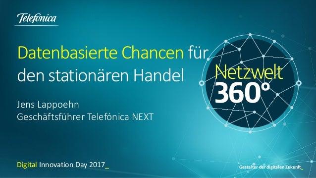 Gestalter der digitalen Zukunft_ Datenbasierte Chancen für den stationären Handel Jens Lappoehn Geschäftsführer Telefónica...