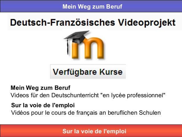 """Mein Weg zum Beruf Videos für den Deutschunterricht """"en lycée professionnel"""" Sur la voie de l'emploi Vidéos pour le cours ..."""