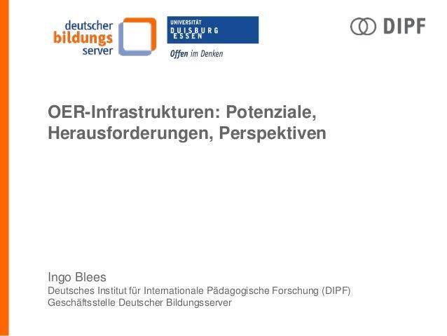 OER-Infrastrukturen: Potenziale, Herausforderungen, Perspektiven Ingo Blees Deutsches Institut für Internationale Pädagogi...