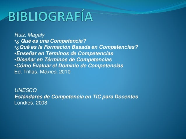Ruiz, Magaly •¿ Qué es una Competencia? •¿Qué es la Formación Basada en Competencias? •Enseñar en Términos de Competencias...
