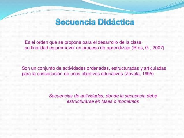 Características de las Secuencias Didácticas 1. Búsqueda de significatividad 2. Educar para la construcción 3. Promoción d...