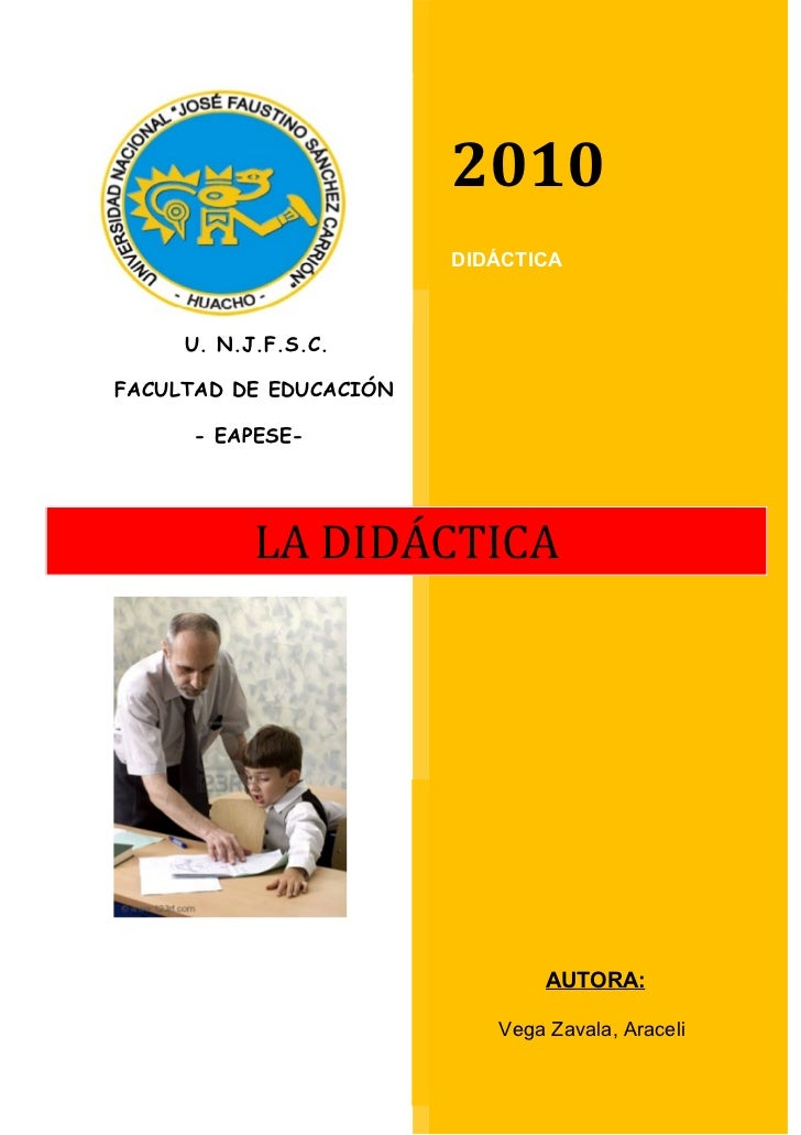 2010                        DIDÁCTICA     U. N.J.F.S.C.FACULTAD DE EDUCACIÓN     - EAPESE-           LA DIDÁCTICA         ...