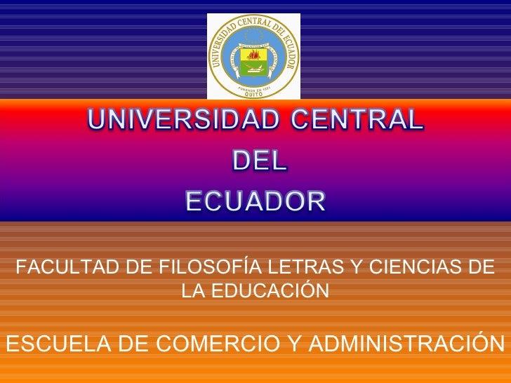 FACULTAD DE FILOSOFÍA LETRAS Y CIENCIAS DE LA EDUCACIÓN ESCUELA DE COMERCIO Y ADMINISTRACIÓN