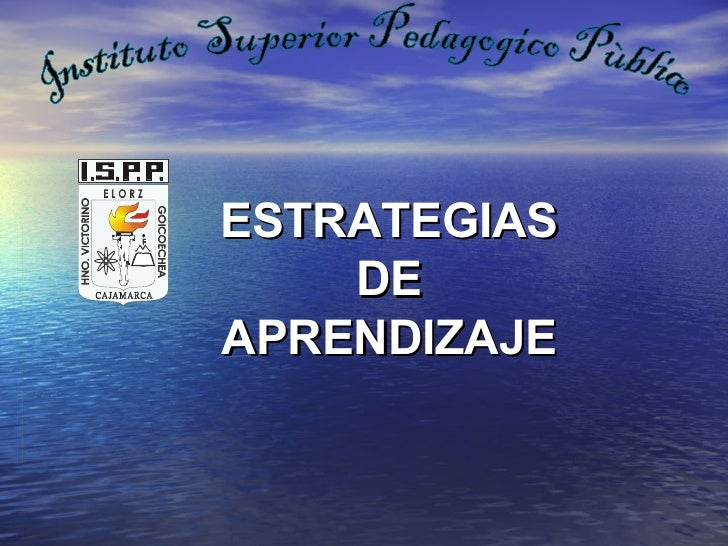 ESTRATEGIAS DE  APRENDIZAJE   Instituto Superior Pedagogico Pùblico