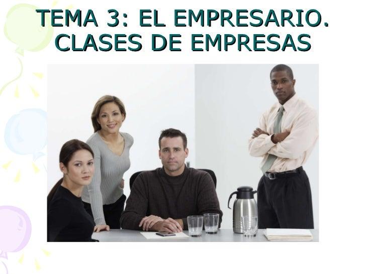 TEMA 3: EL EMPRESARIO. CLASES DE EMPRESAS