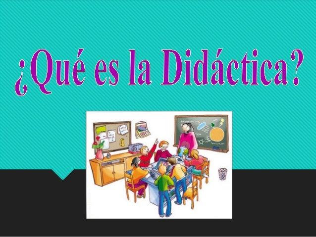 """Didáctica Proviene del verbo """"Didaskein"""" Significa Enseñar, Instruir, Explicar Disciplina Pedagógica Centrada Estudio De L..."""