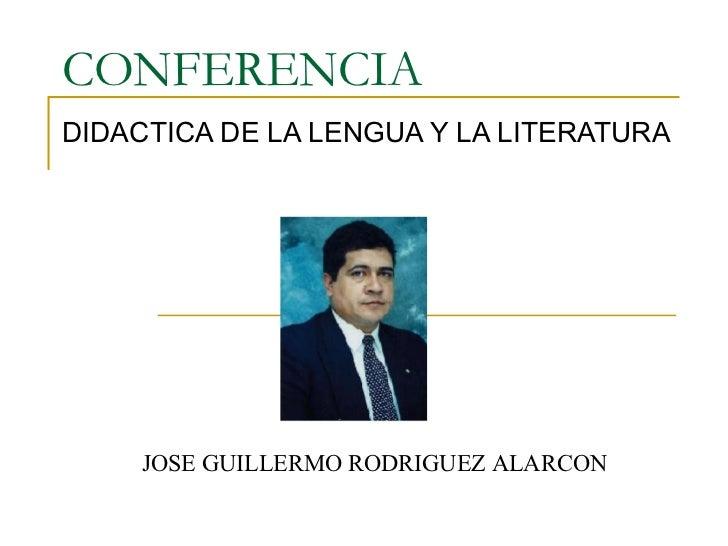 CONFERENCIA DIDACTICA DE LA LENGUA Y LA LITERATURA JOSE GUILLERMO RODRIGUEZ ALARCON