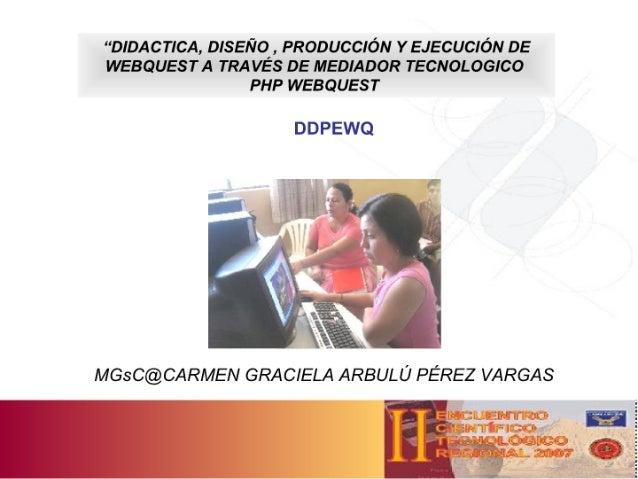 """""""DIDACTICA, DISEÑO , PRODUCCIÓN Y EJECUCIÓN DE WEBQUEST A TRAVÉS DE MEDIADOR TECNOLOGICO"""