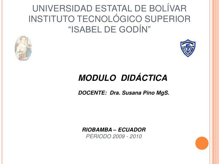 """UNIVERSIDAD ESTATAL DE BOLÍVAR INSTITUTO TECNOLÓGICO SUPERIOR """"ISABEL DE GODÍN""""<br />MODULO  DIDÁCTICA<br />DOCENTE:  Dra...."""
