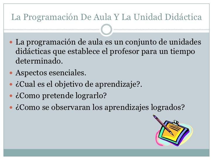 La Programación De Aula Y La Unidad Didáctica La programación de aula es un conjunto de unidades    didácticas que establ...
