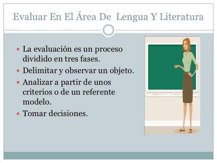 Evaluar En El Área De Lengua Y Literatura La evaluación es un proceso  dividido en tres fases. Delimitar y observar un o...