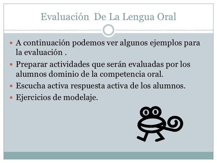 Evaluación De La Lengua Oral A continuación podemos ver algunos ejemplos para  la evaluación . Preparar actividades que ...
