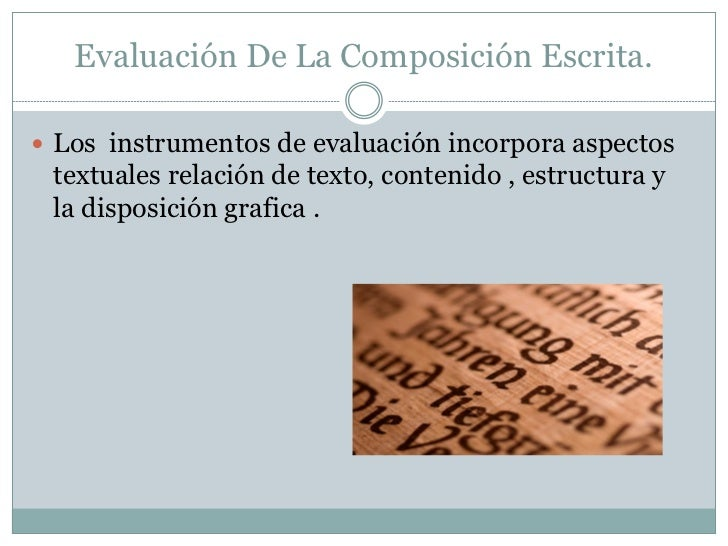Evaluación De La Composición Escrita. Los instrumentos de evaluación incorpora aspectos textuales relación de texto, cont...