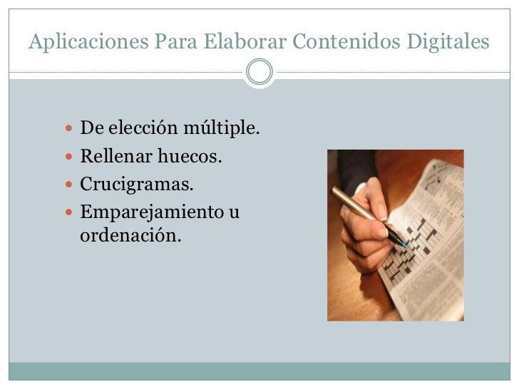 Aplicaciones Para Elaborar Contenidos Digitales    De elección múltiple.    Rellenar huecos.    Crucigramas.    Empare...