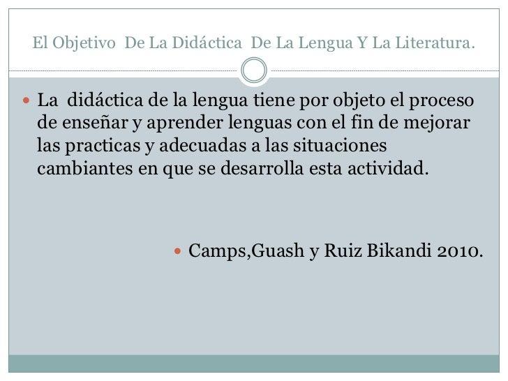 El Objetivo De La Didáctica De La Lengua Y La Literatura. La didáctica de la lengua tiene por objeto el proceso de enseña...