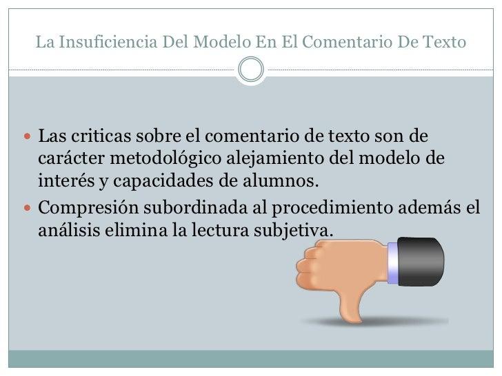 La Insuficiencia Del Modelo En El Comentario De Texto Las criticas sobre el comentario de texto son de  carácter metodoló...