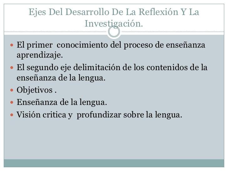 Ejes Del Desarrollo De La Reflexión Y La                    Investigación. El primer conocimiento del proceso de enseñanz...
