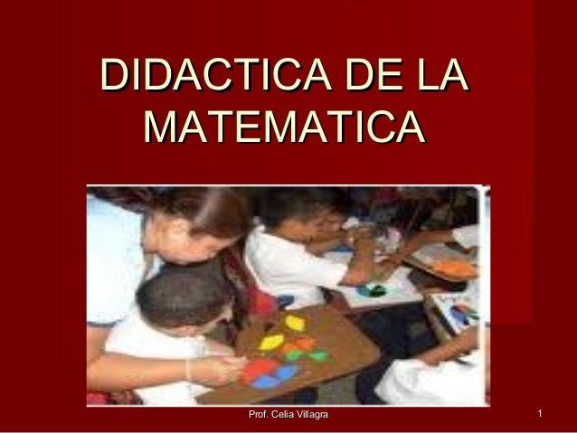 DIDACTICA DE LADIDACTICA DE LA MATEMATICAMATEMATICA Prof. Celia VillagraProf. Celia Villagra 11