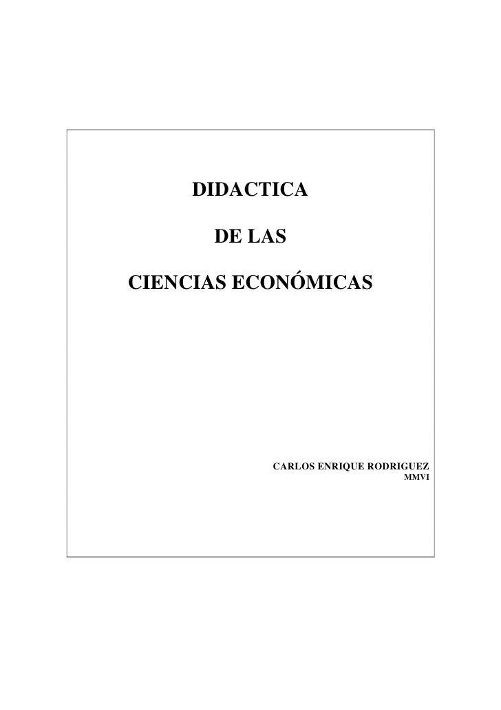 DIDACTICA        DE LAS  CIENCIAS ECONÓMICAS                CARLOS ENRIQUE RODRIGUEZ                                MMVI