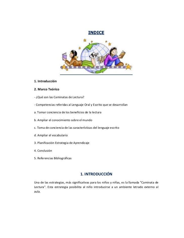INDICE1. Introducción2. Marco Teórico- ¿Qué son las Caminatas de Lectura?- Competencias referidas al Lenguaje Oral y Escri...