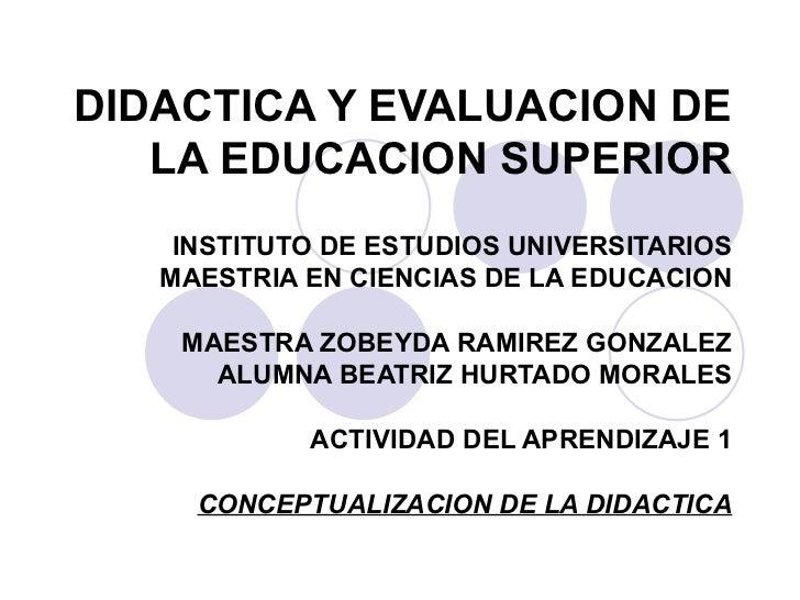 DIDACTICA Y EVALUACION DE LA EDUCACION SUPERIOR INSTITUTO DE ESTUDIOS UNIVERSITARIOS MAESTRIA EN CIENCIAS DE LA EDUCACION ...