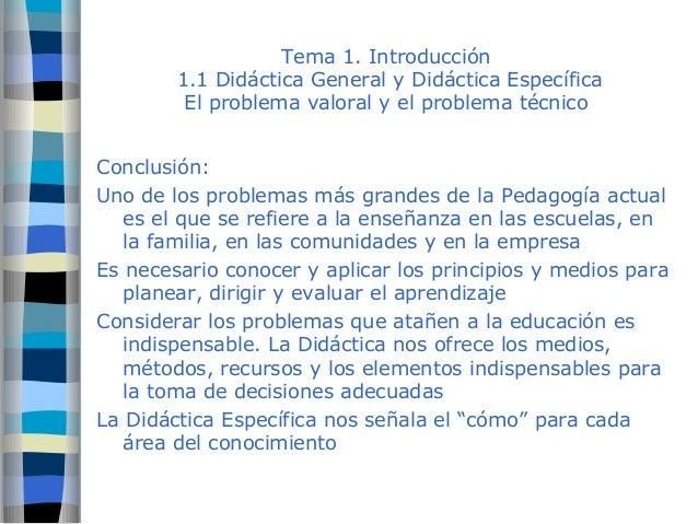 Tema 1. Introducción  1.1 Didáctica General y Didáctica Específica  El problema valoral y el problema técnico  Conclusión:...