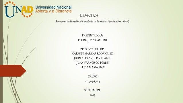 DIDACTICA PRESENTADO A: PEDRO JUAN GAMERO PRESENTADO POR: CARMEN MARENA RODRIGUEZ JHON ALEXANDER VILLAMIL JUAN FRANCISCO P...