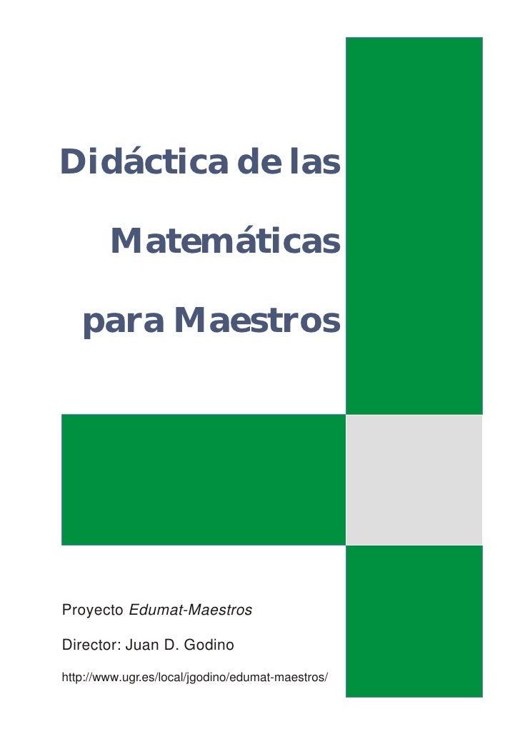 Didáctica de las        Matemáticas   para MaestrosProyecto Edumat-MaestrosDirector: Juan D. Godinohttp://www.ugr.es/local...