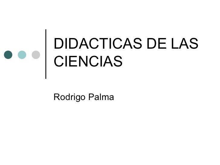 DIDACTICAS DE LAS CIENCIAS Rodrigo Palma