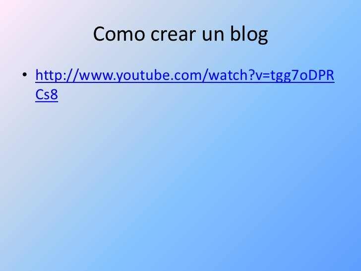 Como crear un blog <br />http://www.youtube.com/watch?v=tgg7oDPRCs8<br />