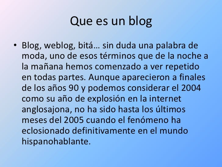 Que es un blog<br />Blog, weblog, bitá… sin duda una palabra de moda, uno de esos términos que de la noche a la mañana hem...