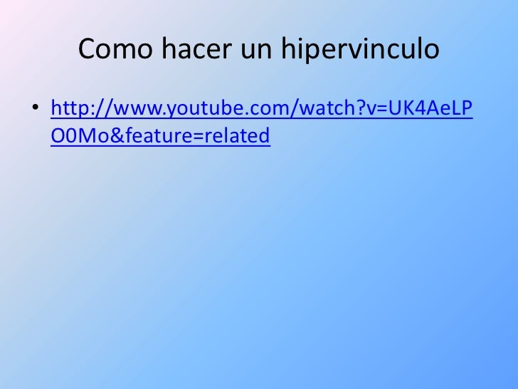 Como hacer un hipervinculo<br />http://www.youtube.com/watch?v=UK4AeLPO0Mo&feature=related<br />