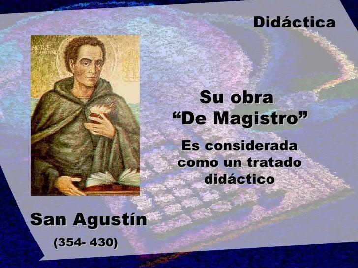 """San Agustín (354- 430)   Su obra  """"De Magistro"""" Es considerada como un tratado didáctico Didáctica"""