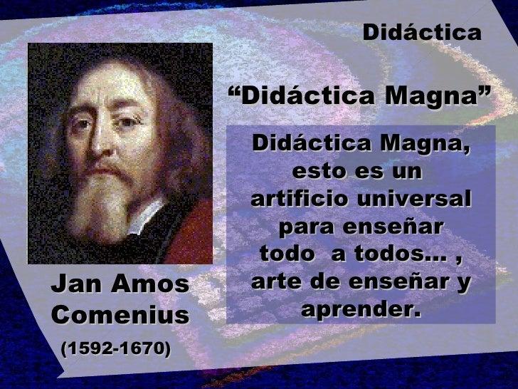 """Jan Amos Comenius (1592-1670)   """" Didáctica Magna"""" Didáctica Magna, esto es un  artificio universal para enseñar todo  a t..."""