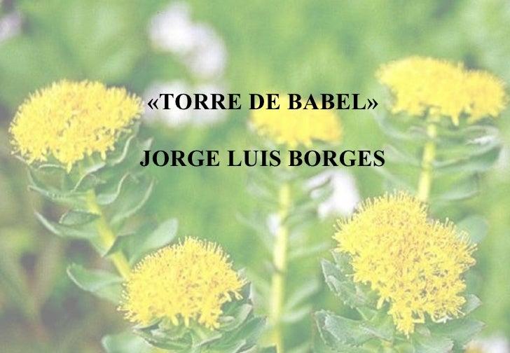 «TORRE DE BABEL»JORGE LUIS BORGES