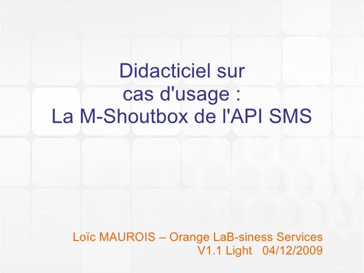 Didacticiel sur cas d'usage : La M-Shoutbox de l'API SMS Loïc MAUROIS – Orange Business Services V1.1 Light  14/12/2009