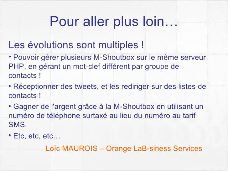 Pour aller plus loin… Loïc MAUROIS – Orange Business Services <ul><li>Les évolutions sont multiples ! </li></ul><ul><li>Po...