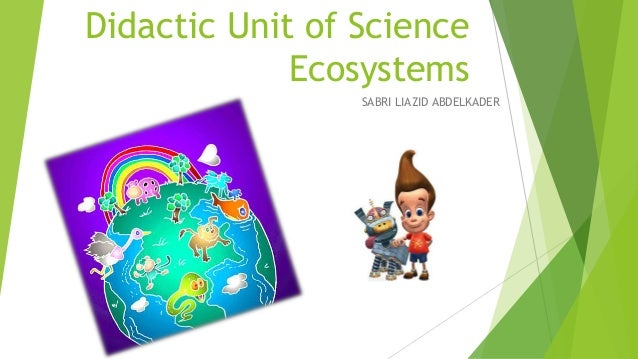 Didactic Unit of Science Ecosystems SABRI LIAZID ABDELKADER