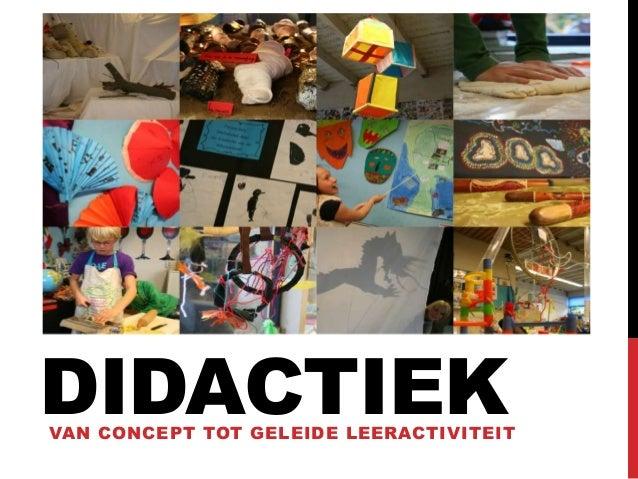 DIDACTIEK  VAN CONCEPT TOT GELEIDE LEERACTIVITEIT