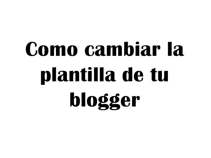 Como cambiar la plantilla de tu blogger <br />video1<br />