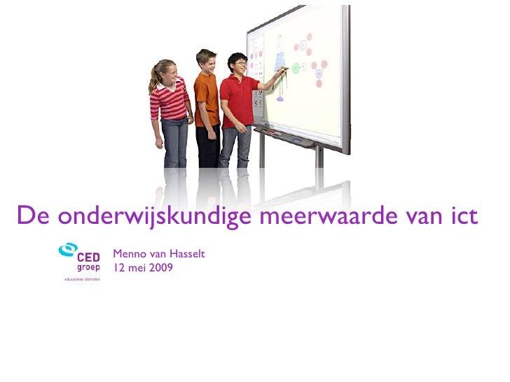 De onderwijskundige meerwaarde van ict        Menno van Hasselt        12 mei 2009