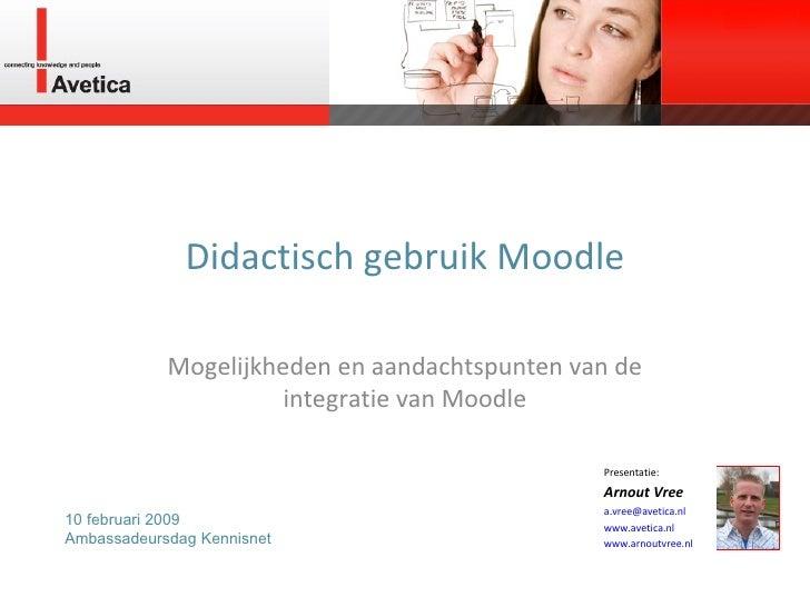 Didactisch gebruik Moodle Mogelijkheden en aandachtspunten van de integratie van Moodle Presentatie: Arnout Vree [email_ad...