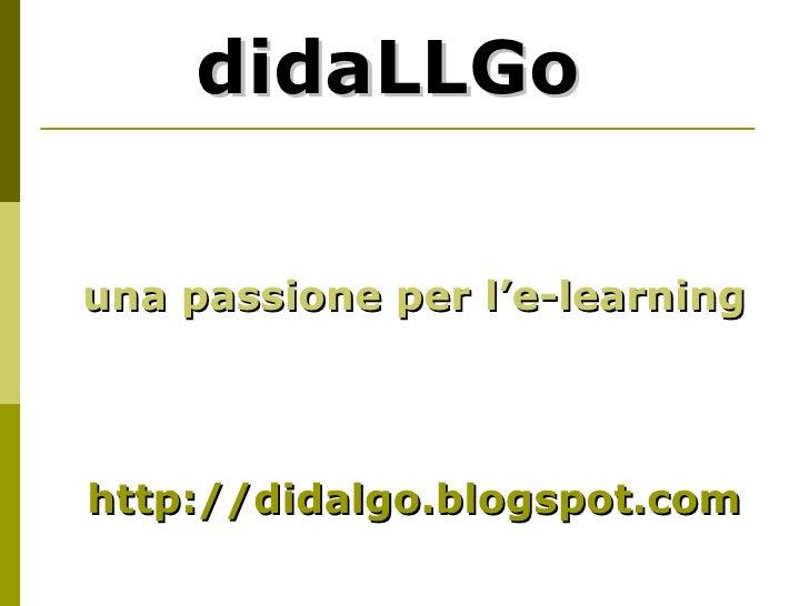 didaLLGo una passione per l'e-learning http://didalgo.blogspot.com