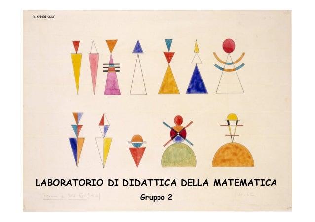 V. KANDINSKY  LABORATORIO DI DIDATTICA DELLA MATEMATICA Gruppo 2
