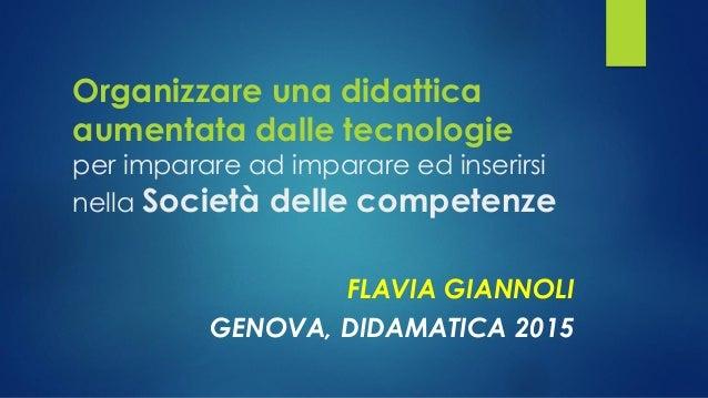 Organizzare una didattica aumentata dalle tecnologie per imparare ad imparare ed inserirsi nella Società delle competenze ...