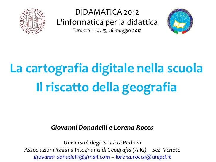 DIDAMATICA 2012               Linformatica per la didattica                      Taranto – 14, 15, 16 maggio 2012La cartog...