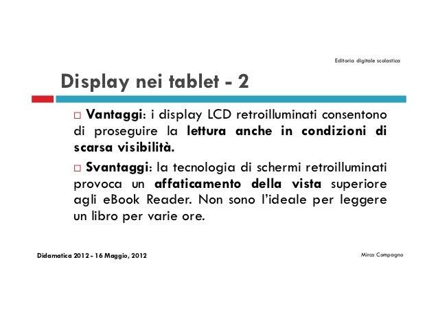 Editoria digitale scolastica       Display nei tablet - 2            Vantaggi: i display LCD retroilluminati consentono  ...